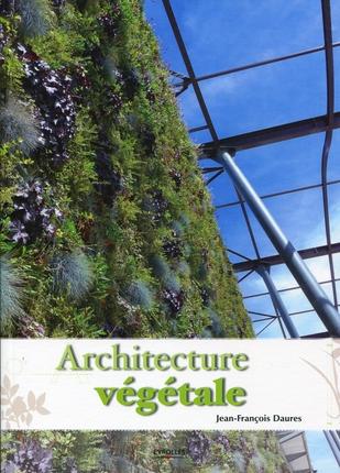 architecture végétale - Jean-François Daures - Edition : Eyrolles